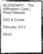 INCENDIARY:   The Willingham Case | Press Release  DVD & iTunes  February 2012  Word